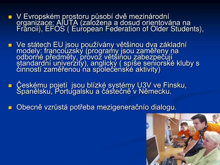 V Evropském prostoru působí dvě mezinárodní organizace: AIUTA (založena a dosud orientována na Francii), EFOS ( European Federation of Older Students),