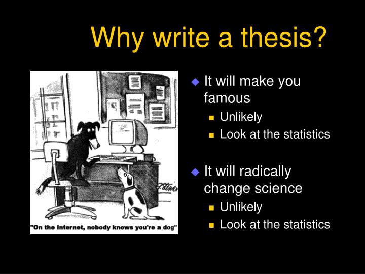 why write a thesis This resource provides tips for creating a thesis statement and examples of different types of thesis statements.