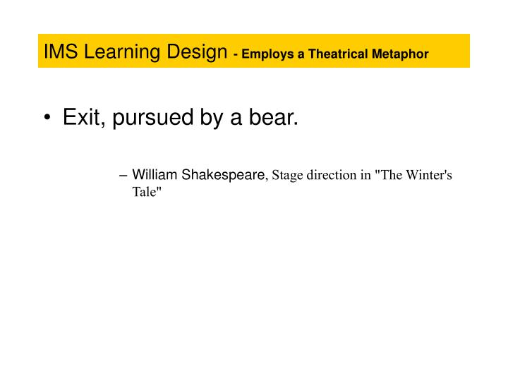 Ims learning design employs a theatrical metaphor