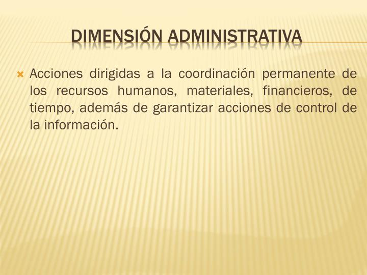 Acciones dirigidas a la coordinación permanente de los recursos humanos, materiales, financieros, de tiempo, además de garantizar acciones de control de la información.