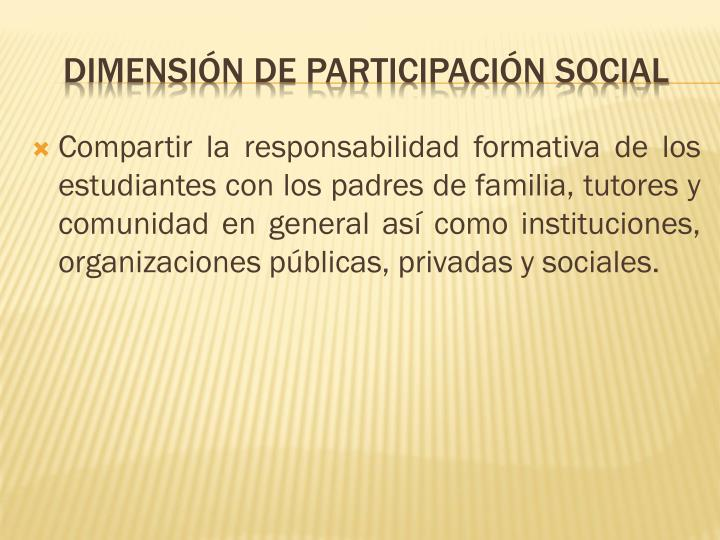 Compartir la responsabilidad formativa de los estudiantes con los padres de familia, tutores y comunidad en general así como instituciones, organizaciones públicas, privadas y sociales.