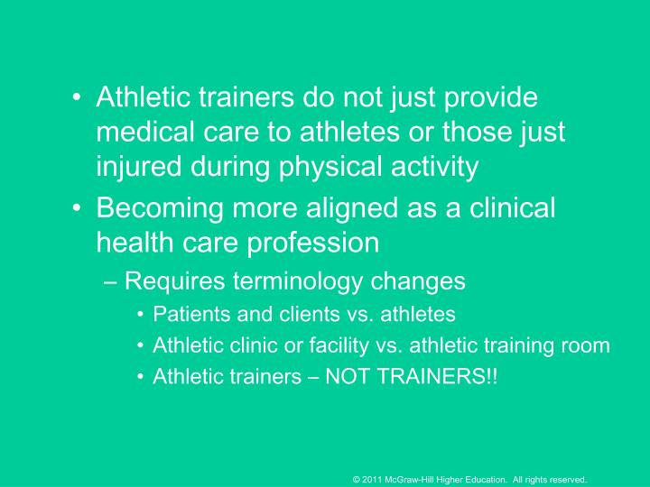 Athletic trainers do not just provide medical care to athletes or those just injured during physical activity