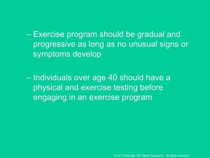 Exercise program should be gradual and progressive as long as no unusual signs or symptoms develop