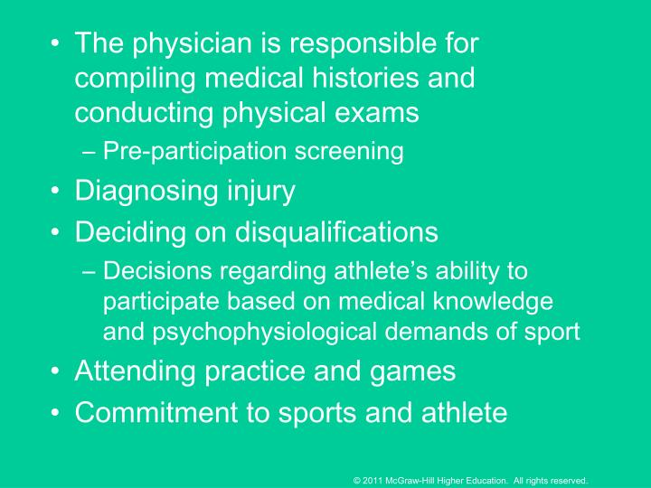 The physician is responsible for compiling medical histories and conducting physical exams