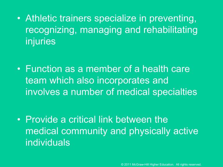 Athletic trainers specialize in preventing, recognizing, managing and rehabilitating injuries