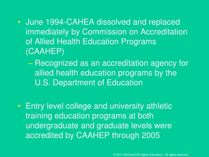 June 1994-CAHEA dissolved and replaced immediately by Commission on Accreditation of Allied Health Education Programs (CAAHEP)