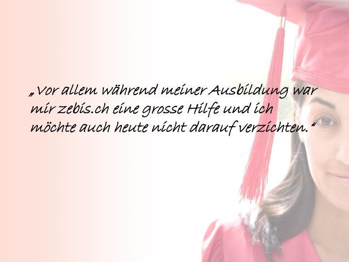 """""""Vor allem während meiner Ausbildung war mir zebis.ch eine grosse Hilfe und ich möchte auch heute nicht darauf verzichten."""""""