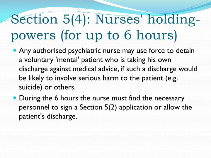 Section 5(4): Nurses' holding-powers (for up to 6 hours)