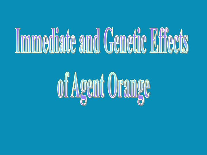 Immediate and Genetic Effects