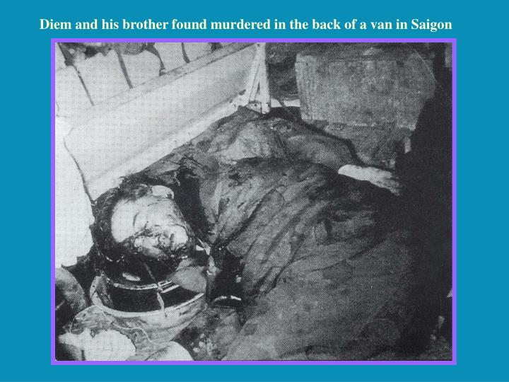 Diem and his brother found murdered in the back of a van in Saigon