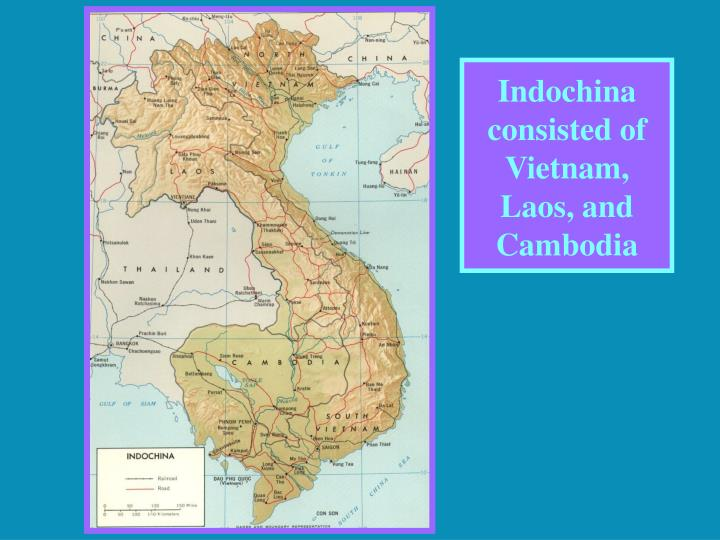 Indochina consisted of  Vietnam, Laos, and Cambodia