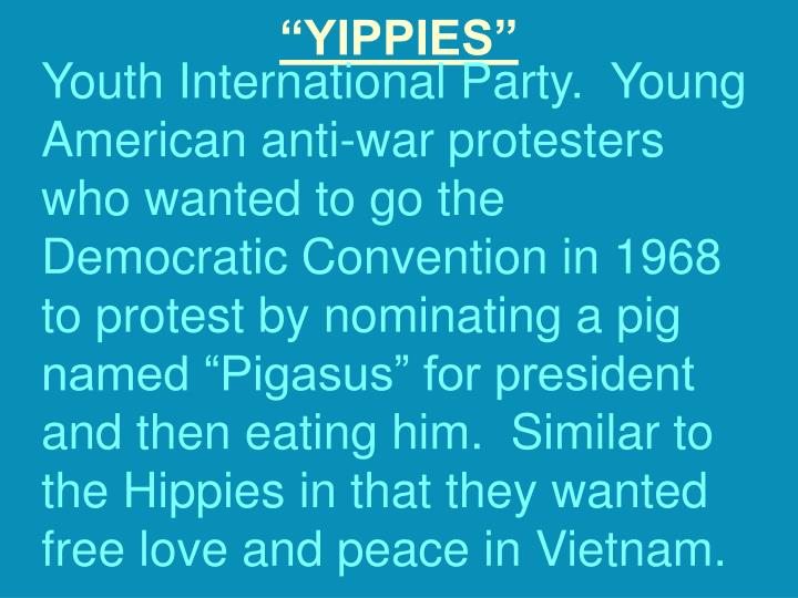 """YIPPIES"""