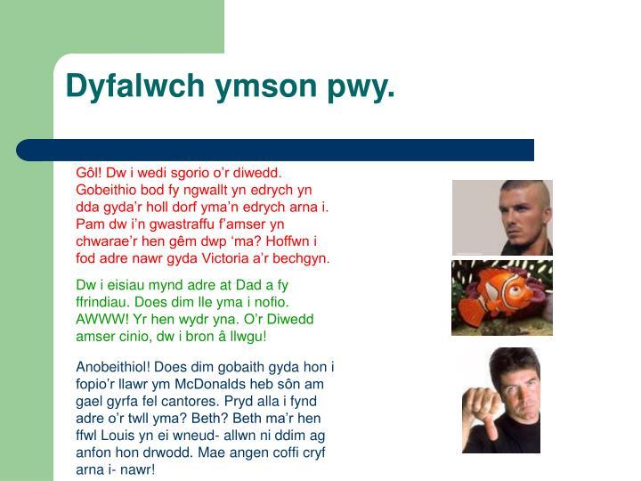 Dyfalwch ymson pwy.