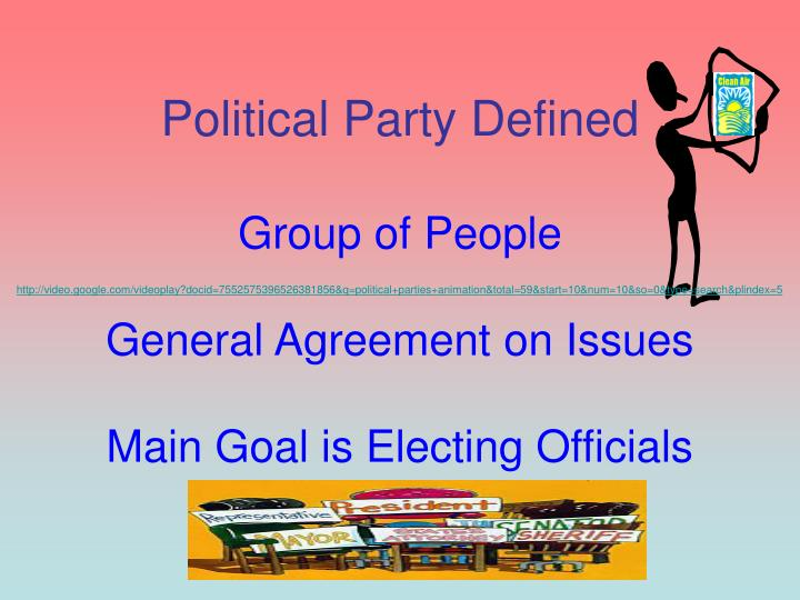 Political party defined group of people general agreement on issues main goal is electing officials