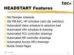 headstart features