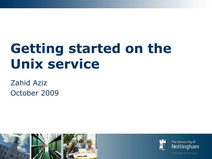 Getting started on the unix service