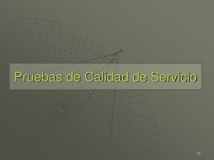 Pruebas de Calidad de Servicio