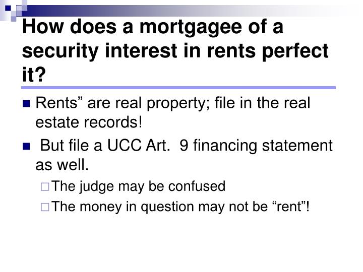 How does a mortgagee of a security interest in rents perfect it?