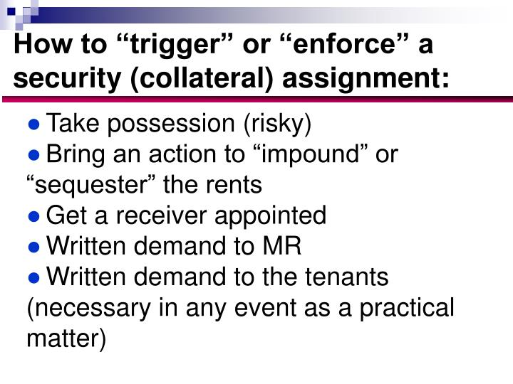 "How to ""trigger"" or ""enforce"" a security (collateral) assignment:"