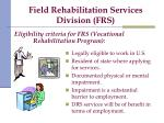 field rehabilitation services division frs