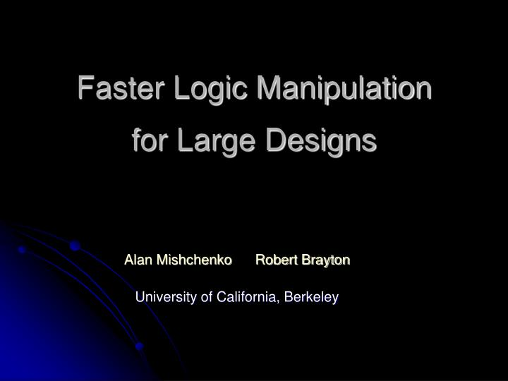 Faster logic manipulation for large designs