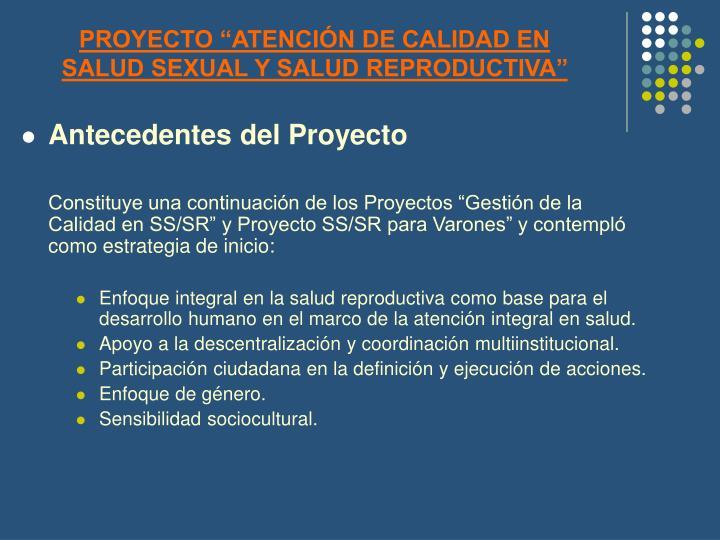 """PROYECTO """"ATENCIÓN DE CALIDAD EN SALUD SEXUAL Y SALUD REPRODUCTIVA"""""""