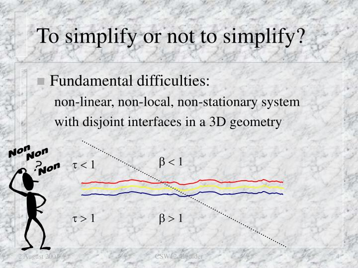 To simplify or not to simplify