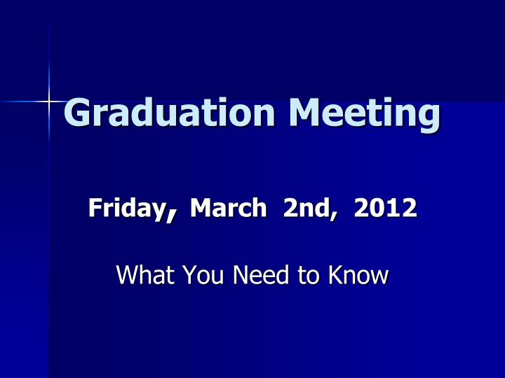 Graduation meeting friday march 2nd 2012