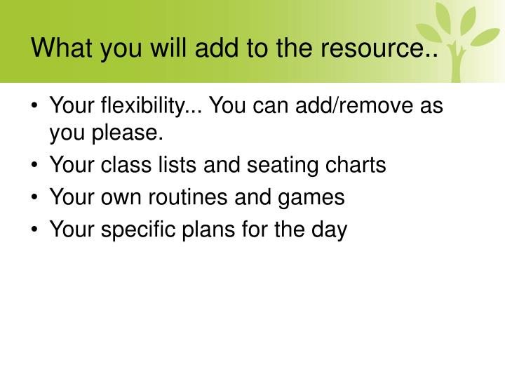 What you will add to the resource..