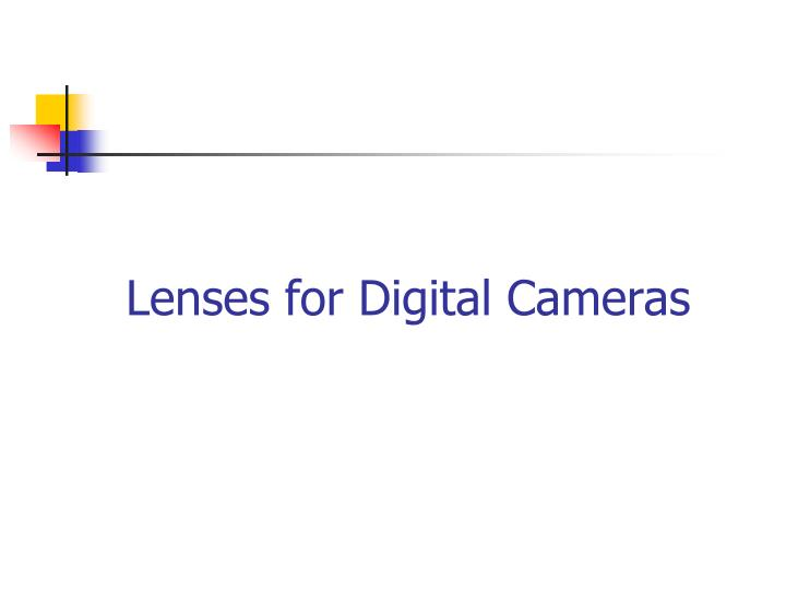 Lenses for Digital Cameras