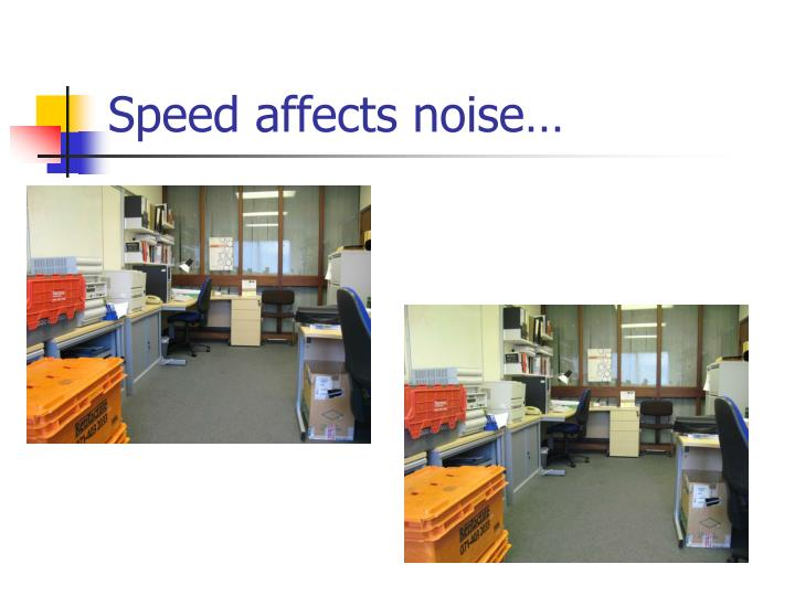 Speed affects noise…
