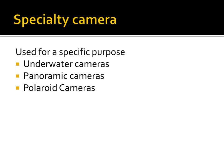 Specialty camera