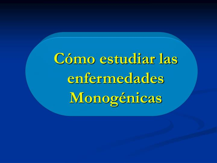 Cómo estudiar las enfermedades Monogénicas