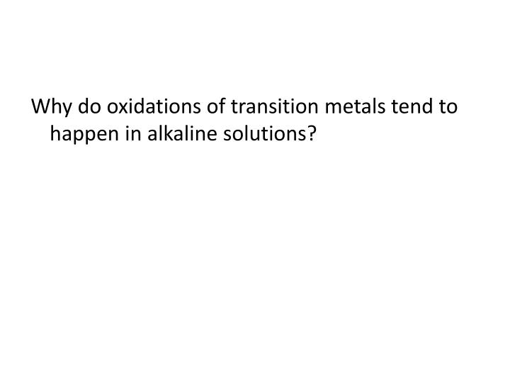 Why do oxidations of transition metals tend to happen in alkaline solutions?