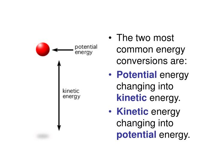 The two most common energy conversions are:
