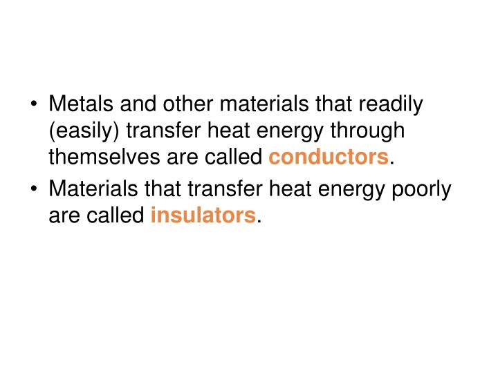 Metals and other materials that readily (easily) transfer heat energy through themselves are called