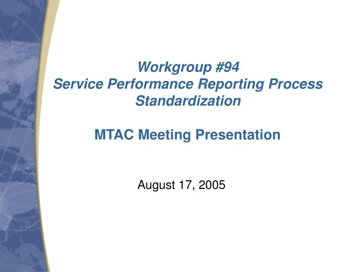 Workgroup 94 service performance reporting process standardization mtac meeting presentation
