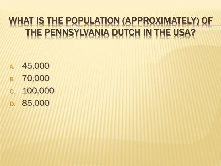 What is the population approximately of the pennsylvania dutch in the usa