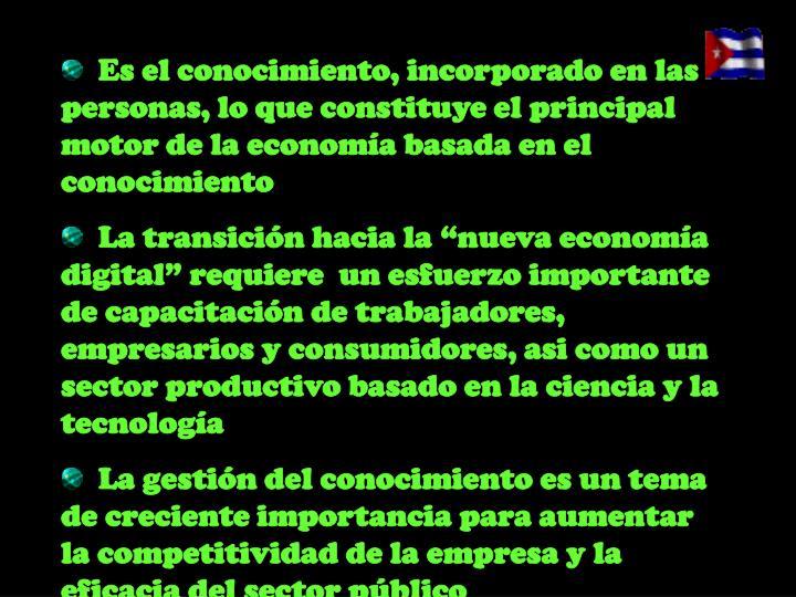Es el conocimiento, incorporado en las personas, lo que constituye el principal motor de la economía basada en el conocimiento