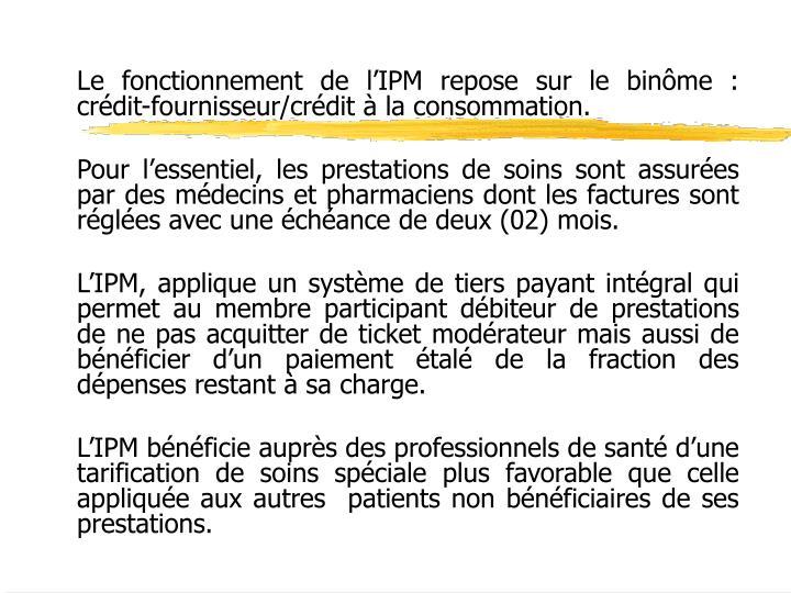 Le fonctionnement de l'IPM repose sur le binôme: crédit-fournisseur/crédit à la consommation.