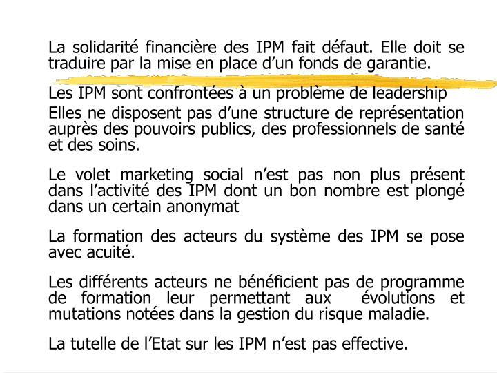 La solidarité financière des IPM fait défaut. Elle doit se traduire par la mise en place d'un fonds de garantie.