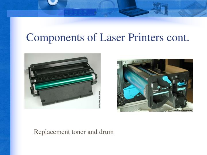 Components of Laser Printers cont.