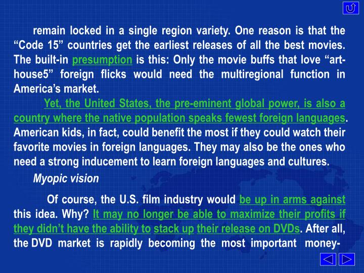 """remain locked in a single region variety. One reason is that the """"Code 15"""" countries get the earliest releases of all the best movies. The built-in"""
