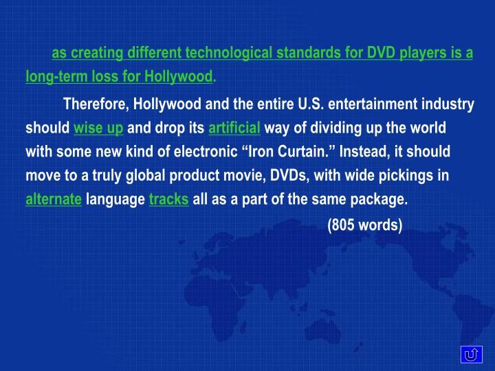 as creating different technological standards for DVD players is a long-term loss for Hollywood