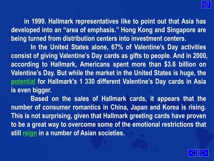"""in 1999. Hallmark representatives like to point out that Asia has developed into an """"area of emphasis."""" Hong Kong and Singapore are being turned from distribution centers into investment centers."""