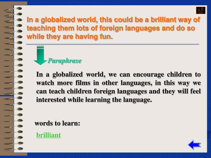 In a globalized world, this could be a brilliant way of teaching them lots of foreign languages and do so while they are having fun.