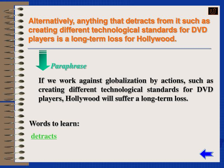 Alternatively, anything that detracts from it such as creating different technological standards for DVD players is a long-term loss for Hollywood.