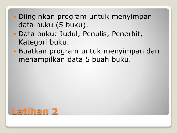 Diinginkan program untuk menyimpan data buku (5 buku).