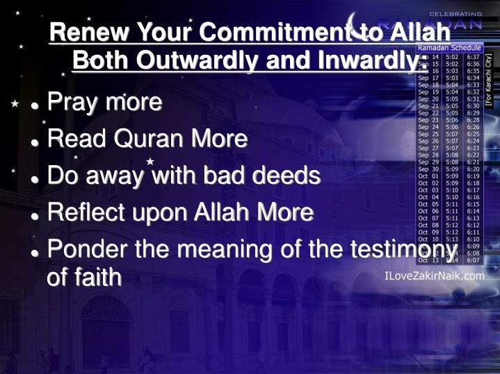 Renew Your Commitment to Allah Both Outwardly and Inwardly: