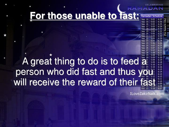 A great thing to do is to feed a person who did fast and thus you will receive the reward of their fast